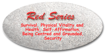 Red Series: Survival, Physical Vitality and Health, Self Affirmation, Being Centred and Grounded, Security